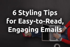 6 Sweet Styling Tips for Easy Engaging Emails