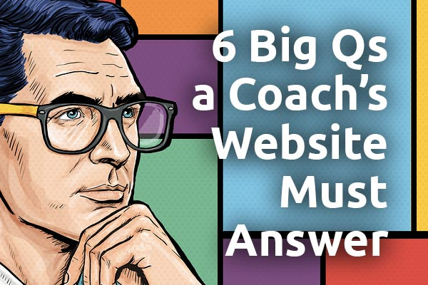 6 questions a coach's website must answer