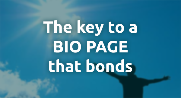 The Key to a BIO Page that Builds Bonds