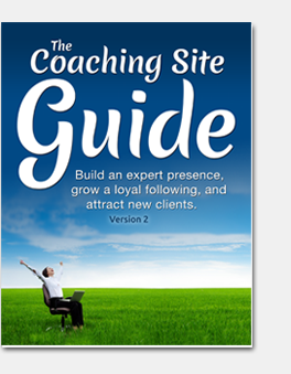 The Coaching Site Guide - Build an expert presence, grow a loyal following, and attract new clients