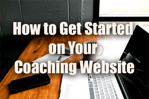 how to get started on your coaching website
