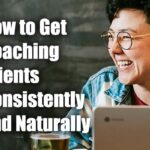 How to Get Coaching Clients Consistently and Naturally