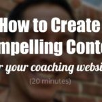 How to Create Compelling Content for Your Coaching Website
