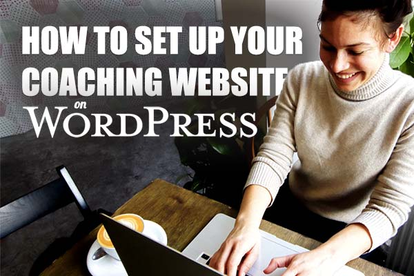 How to Set Up Your Coaching Website on WordPress