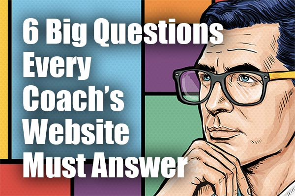 6 Big Questions Every Coach's Website Must Answer
