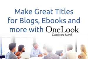 Make Great Titles for Ebooks, Blogs and More With OneLook, a Dictionary Search Tool