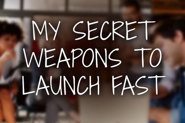 secret weapons to launch website fast