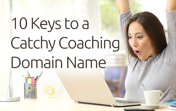 10 Keys to a Catchy Coaching Domain Name